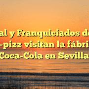 Central y Franquiciados de Cien Boca-pizz visitan la fábrica de Coca-Cola en Sevilla