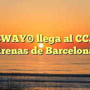 SUBWAY® llega al CC. Las Arenas de Barcelona