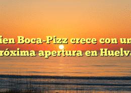 Cien Boca-Pizz crece con una próxima apertura en Huelva