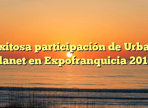 Exitosa participación de Urban Planet en Expofranquicia 2016