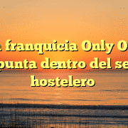 La franquicia Only One despunta dentro del sector hostelero