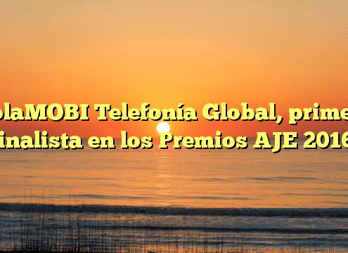holaMOBI Telefonía Global, primera finalista en los Premios AJE 2016