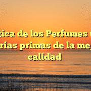 La Botica de los Perfumes utiliza materias primas de la mejor la calidad