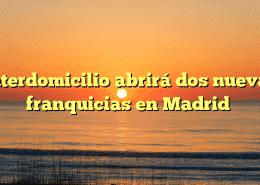 Interdomicilio abrirá dos nuevas franquicias en Madrid