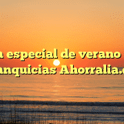 Oferta especial de verano de las franquicias Ahorralia.es