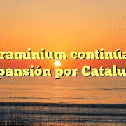 Terraminium continúa su expansión por Cataluña