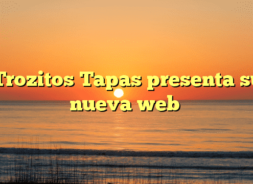 Trozitos Tapas presenta su nueva web