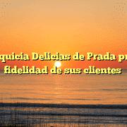 La franquicia Delicias de Prada premia la fidelidad de sus clientes