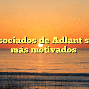 Los asociados de Adlant son los más motivados