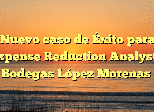 Nuevo caso de Éxito para Expense Reduction Analysts: Bodegas López Morenas