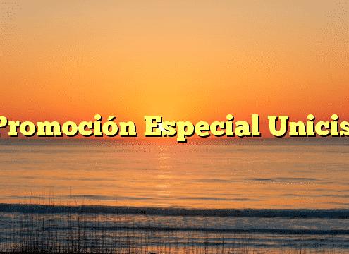 Promoción Especial Unicis