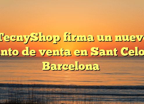 TecnyShop firma un nuevo punto de venta en Sant Celoni, Barcelona