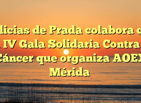 Delicias de Prada colabora con la IV Gala Solidaria Contra el Cáncer que organiza AOEX Mérida