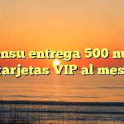 Disconsu entrega 500 nuevas tarjetas VIP al mes