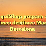 FranquiShop prepara sus 2 próximos destinos: Madrid y Barcelona