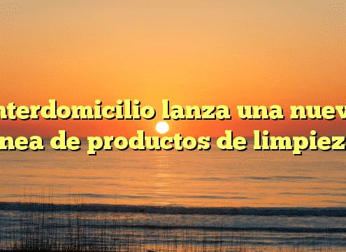 Interdomicilio lanza una nueva línea de productos de limpieza