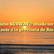 La cadena SUBWAY® añade un nuevo restaurante a la provincia de Barcelona