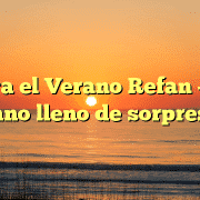 Llega el Verano Refan – ¡un verano lleno de sorpresas!