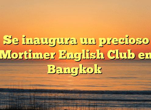 Se inaugura un precioso Mortimer English Club en Bangkok