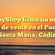 TecnyShop firma un nuevo punto de venta en el Puerto de Santa María, Cádiz