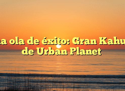 Una ola de éxito: Gran Kahuna de Urban Planet