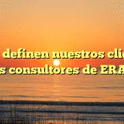 ¿Como definen nuestros clientes a los consultores de ERA?