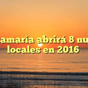 Santamaría abrirá 8 nuevos locales en 2016