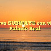 Un nuevo SUBWAY® con vistas al Palacio Real