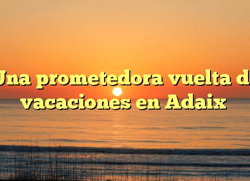 Una prometedora vuelta de vacaciones en Adaix